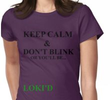 Keep Calm and Don't Blink or be... Womens Fitted T-Shirt