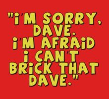 'I'm Sorry Dave. I'm Afraid I Can't Brick That Dave.'  By Customize My Minifig by ChilleeW