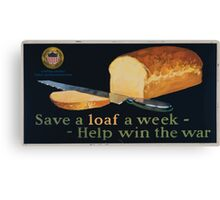 Save a loaf a week  help win the war 002 Canvas Print