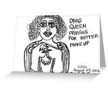 Drag Queen Praying  For Better Make Up Greeting Card
