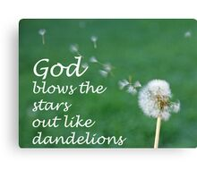 """God blows the stars out like dandelions"" by Carter L. Shepard Canvas Print"