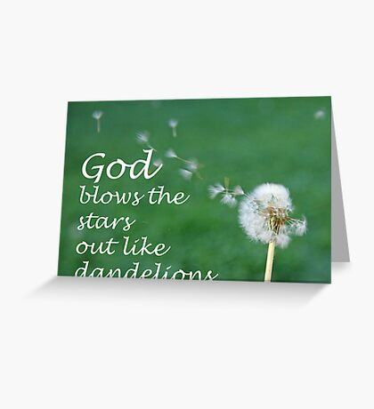 """God blows the stars out like dandelions"" by Carter L. Shepard Greeting Card"