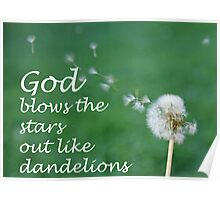 """God blows the stars out like dandelions"" by Carter L. Shepard Poster"