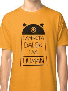 I am not a Dalek. I am Human. Classic T-Shirt