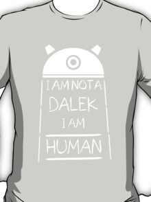 I am not a Dalek. I am Human. T-Shirt