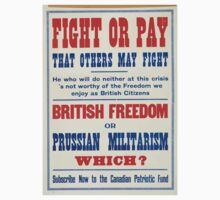 Fight or pay that others may fight British freedom or Prussian militarism Which Subscribe now to the Canadian Patriotic Fund Kids Tee