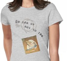 To tea or not to tea Womens Fitted T-Shirt