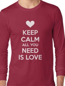 Keep calm all you need is love Long Sleeve T-Shirt