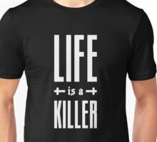 Life Is A Killer Unisex T-Shirt