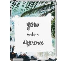 YOU MAKE A DIFFERENCE  iPad Case/Skin