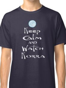 Keep Calm and Watch Korra Classic T-Shirt