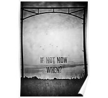 If not now, when? (Black & White) Poster