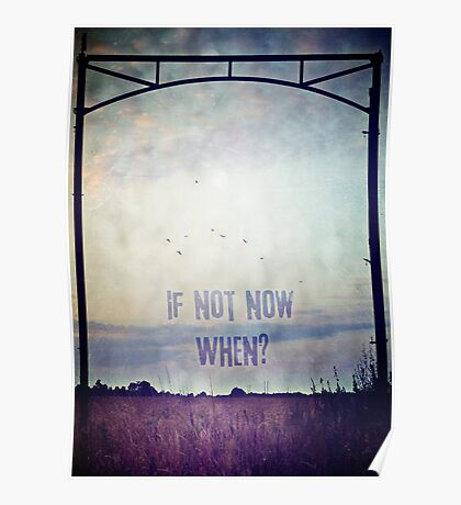If not now, when? (Colour) Poster