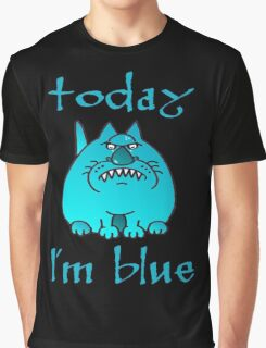 Today I'm blue Graphic T-Shirt