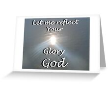 """Let me reflect your  Glory God"" by Carter L. Shepard Greeting Card"
