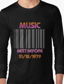 Music..Best Before 1979 Long Sleeve T-Shirt