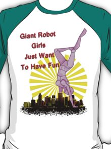giant robot girls just want to have fun T-Shirt