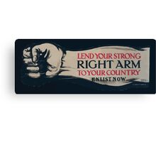 Lend your strong right arm to your country Enlist now Canvas Print