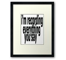 recording everything you say Framed Print