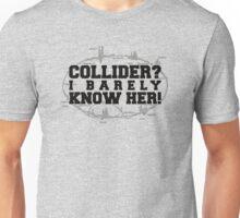 Collider? I Barely Know Her! - Black Design Unisex T-Shirt