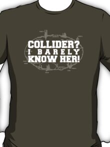 Collider? I Barely Know Her! - White Design T-Shirt