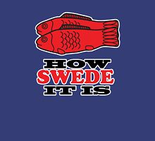 How Swede It Is Unisex T-Shirt