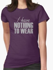 I Have Nothing to Wear T-Shirt
