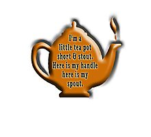 NURSERY RHYME, TEA, TEA POT,  Cuppa, I'm a little tea pot, short & stout, here is my handle, here is my spout. Childs poem Photographic Print