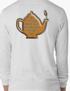 NURSERY RHYME, TEA, TEA POT,  Cuppa, I'm a little tea pot, short & stout, here is my handle, here is my spout. Childs poem Long Sleeve T-Shirt