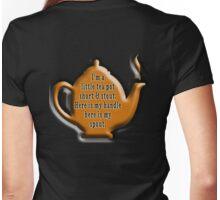 NURSERY RHYME, TEA, TEA POT,  Cuppa, I'm a little tea pot, short & stout, here is my handle, here is my spout. Childs poem Womens Fitted T-Shirt