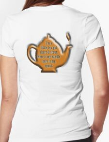NURSERY RHYME, TEA, I'm a little tea pot, short & stout, here is my handle, here is my spout. Childs poem T-Shirt