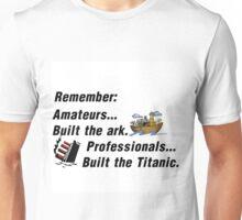 AMATEURS BUILT ARK. PROFESSIONALS, TITANIC Unisex T-Shirt