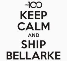 The 100 - Keep Calm & Ship Bellarke by BadCatDesigns