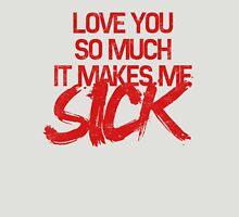 Love/Sick (Aneurysm) Unisex T-Shirt