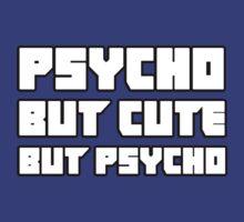 Psycho. But cute. But psycho. by craigistkrieg