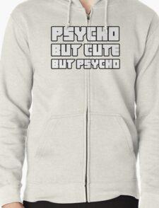 Psycho. But cute. But psycho. Zipped Hoodie