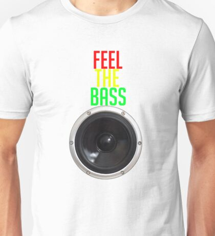 Feel the bass Unisex T-Shirt