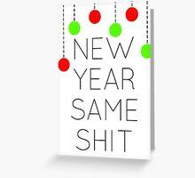 New year same sh*t Greeting Card