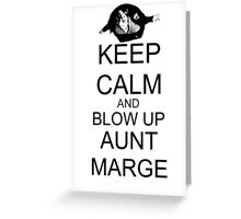 KEEP CALM AND BLOW UP AUNT MARGE Greeting Card