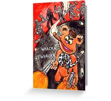 Whacka Whacka Greeting Card
