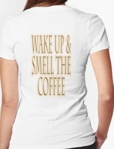 COFFEE, Wake up & smell the coffee! Get UP! Sleepy Head T-Shirt