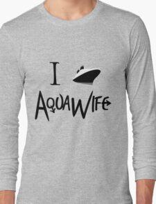 I Ship AquaWife! Long Sleeve T-Shirt