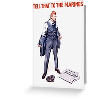 Tell That To The Marines Greeting Card