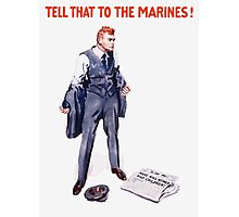 Tell That To The Marines Photographic Print