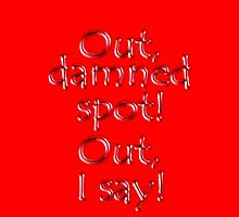 Shakespeare, LADY MACBETH. Out, damned spot! out, I say! Theater, BLACK by TOM HILL - Designer