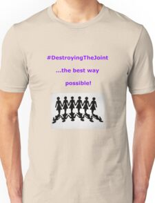 #DestroyingTheJoint - the best way possible Unisex T-Shirt