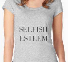 Selfish Esteem Women's Fitted Scoop T-Shirt