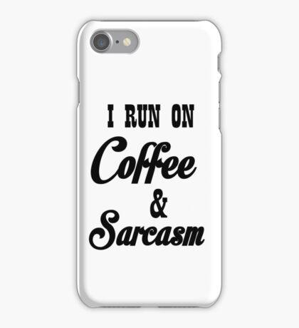 I RUN ON COFFEE AND SARCASM iPhone Case/Skin