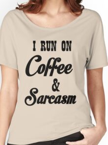 I RUN ON COFFEE AND SARCASM Women's Relaxed Fit T-Shirt
