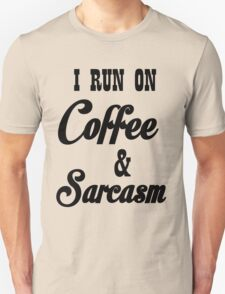 I RUN ON COFFEE AND SARCASM Unisex T-Shirt